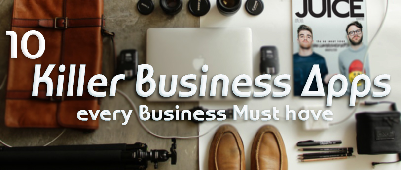 10 Killer Business Apps Every Business Must Have!